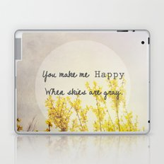 You Make Me Happy When Skies Are Gray Laptop & iPad Skin