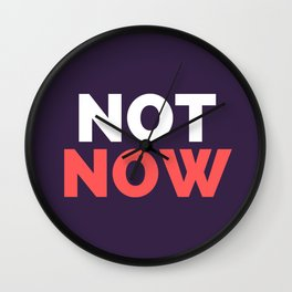NOT NOW Text Wall Clock