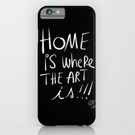 Home is where the Art is Graffiti typography Black and white iPhone Case