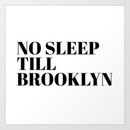 no sleep till Brooklyn Art Print