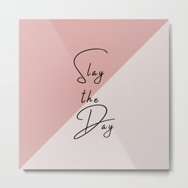 Slay the Day Typography Quote Pink Blush Mauve Metal Print