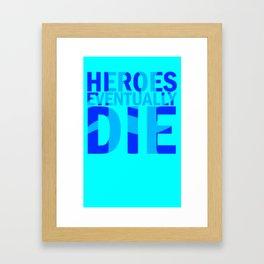 Heroes Eventually Die Framed Art Print