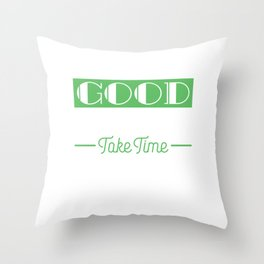 """""""Good Things Take Time"""" tee design. Makes a nice and awesome gift this holiday season! Get it now!  Throw Pillow"""