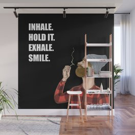 Inhale. Hold. Exhale. Smile. | Weed Lover Story  Wall Mural