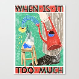 when is it too much Canvas Print