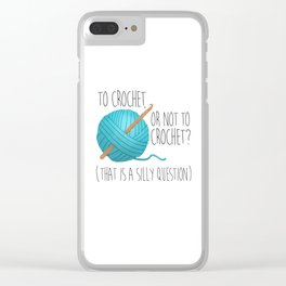 To Crochet Or Not To Crochet? (That Is A Silly Question)  |  Blue Clear iPhone Case