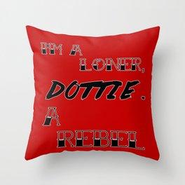 Pee-Wee's Big Adventure - I'm A Loner, Dottie. A Rebel. Throw Pillow