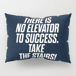 There is no elevator to success, you have to take the stairs, inspirational quote, motivaitonal sayi Pillow Sham