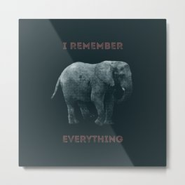 I Remember Everything Metal Print