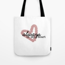 Always In My Heart // Part 1 Tote Bag