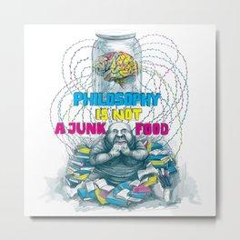 Philosophy is not a junk food Metal Print