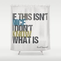 kurt rahn Shower Curtains featuring If this isn't nice, I don't know what is – Kurt Vonnegut quote by MissQuote