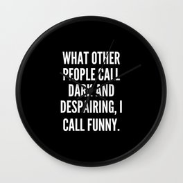 What other people call dark and despairing I call funny Wall Clock