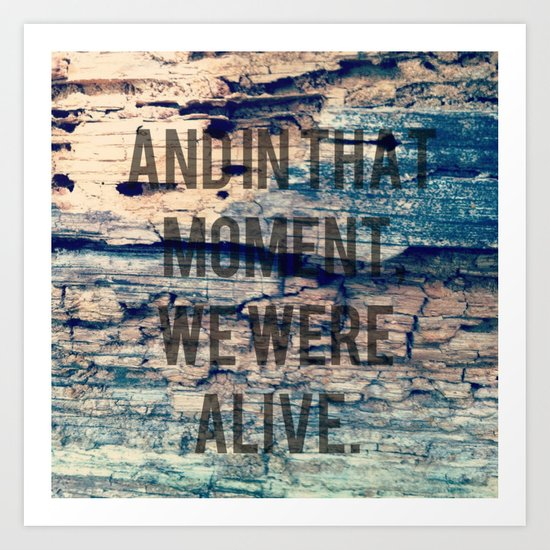 And In That Moment, We Were Alive Art Print