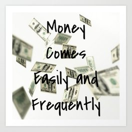 Money Comes Easily & Frequently (law of attraction affirmation) Art Print