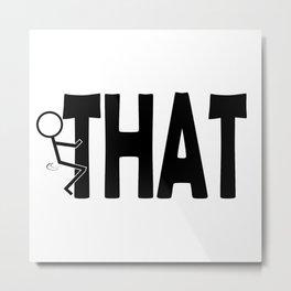 Fuck THAT Humping Stickman Black Typography Sarcasm Humor Metal Print