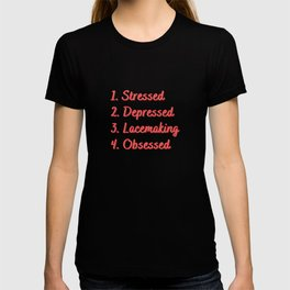 Stressed. Depressed. Lacemaking. Obsessed. T-shirt