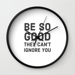 Be So good they can't ignore you Wall Clock