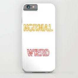 """""""Normal People Are So Weird"""" tee design. Funny and hilarious gift this seasons of giving!  iPhone Case"""