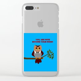 Owl, You are Wise Beyond Your Peers Clear iPhone Case