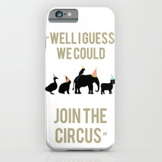 WELL I GUESS WE COULD JOIN THE CIRCUS iPhone 6s Slim Case