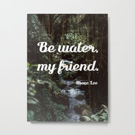 Be water, my friend (white) Metal Print