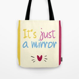 It's just a mirror Tote Bag