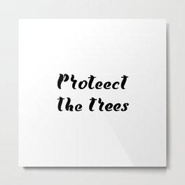 protect the trees.  Metal Print