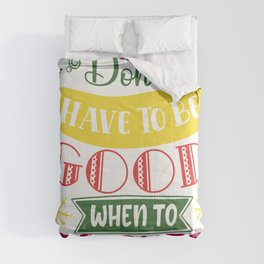 Don't Have To Be Good When To Be Cute Christmas Comforters