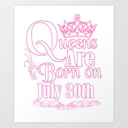 Queens Are Born On July 30th Funny Birthday T-Shirt Art Print