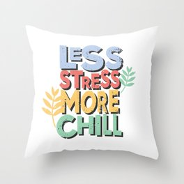 Less stress more chill Throw Pillow