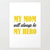 MY MOM MY HERO Art Print