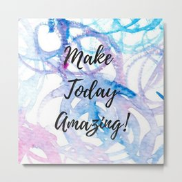 Make today amazing Metal Print
