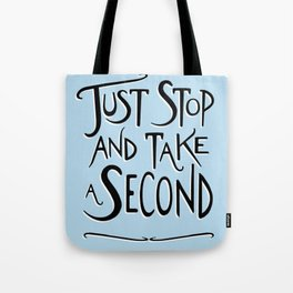 Just Stop and take a second Tote Bag