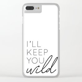 you keep me safe I'll keep you wild (2 of 2) Clear iPhone Case