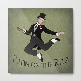 Putin on the Ritz Metal Print