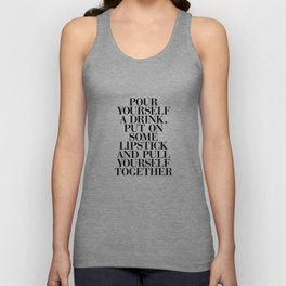 Pour Yourself a Drink, Put on Some Lipstick and Pull Yourself Together black-white home wall decor Unisex Tank Top