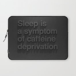 Caffeine Deprivation Laptop Sleeve