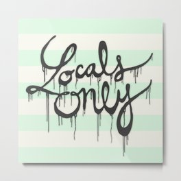 LOCALS ONLY Metal Print