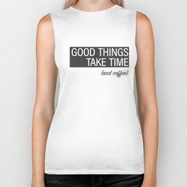 Good Things Take Time (and coffee) Biker Tank
