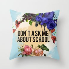 Don't Ask Me About School - Color Throw Pillow