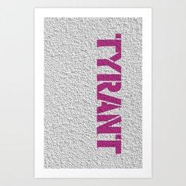 """TYRANT """"Wall"""" Art Print"""