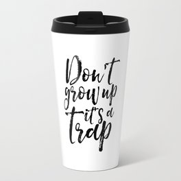 Don't Grow Up it's A Trap, Dr  Quote,Kids Gift,Nursery, Finny,Kids Room Decor,Quote Prints Travel Mug