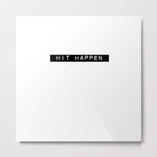 hit happen Metal Print