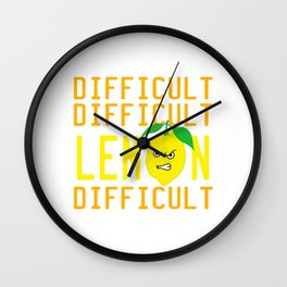 """A Nice Quote Tee For You """"Difficult Difficult Lemon Difficult"""" T-shirt Design Mad Fruit Healthy Food Wall Clock"""