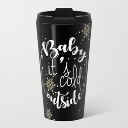 Baby It is Cold Outside Travel Mug