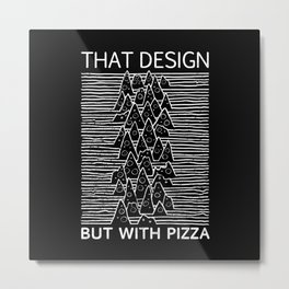 That Design but with Pizza Metal Print