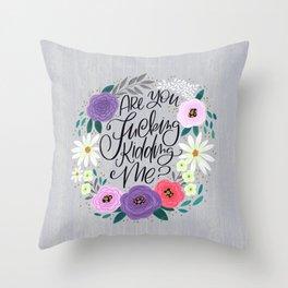 Pretty Sweary 2.0: Are You Fucking Kidding Me? Throw Pillow