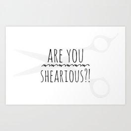 Are you shearious? Art Print