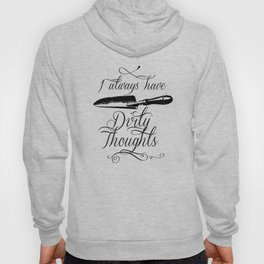 I always have Dirty Thoughts Hoody
